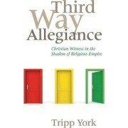 Third Way Allegiance by Tripp York