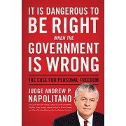 It Is Dangerous to Be Right When the Government Is Wrong by Andrew P Napolitano