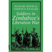 Soldiers in Zimbabwe's Liberation War by Ngwabi Bhebe