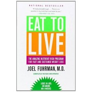 Eat to Live: The Amazing Nutrient-Rich Program for Fast and Sustained Weight Loss. - Joel Fuhrman