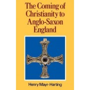 The Coming of Christianity to Anglo-Saxon England by Henry Mayr-Harting