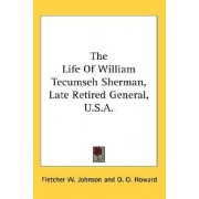 The Life of William Tecumseh Sherman, Late Retired General, U.S.A. by Fletcher W Johnson