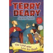 Saxon Tales: The Lord who Lost his Head by Terry Deary