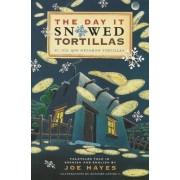 The Day It Snowed Tortillas / El Dia Que Nevo Tortilla by Joe Hayes