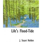 Life's Flood-Tide by J Stuart Holden