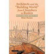 Architects and the 'Building World' from Chambers to Ruskin by Brian Hanson
