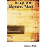 The Age of the Reformation, Volume 1 by Preserved Smith