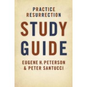 Practice Resurrection by Eugene H Peterson