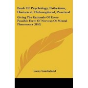 Book Of Psychology, Pathetism, Historical, Philosophical, Practical by Laroy Sunderland