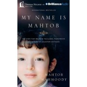 My Name Is Mahtob: A Daring Escape, a Life of Fear, and the Forgiveness That Set Me Free