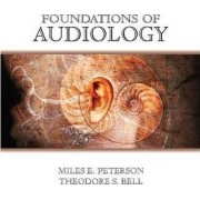 Foundations of Audiology by Miles Peterson
