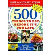 500 Things to Eat Before It's Too Late by Jane Stern