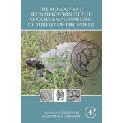 The Biology and Identification of the Coccidia (Apicomplexa) of Turtles of the World by Donald W. Duszynski