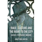 'Race', Culture and the Right to the City by Gareth Millington