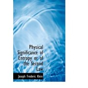 Physical Significance of Entropy or of the Second Law by Joseph Frederic Klein