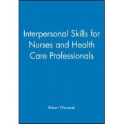 Interpersonal Skills for Nurses and Health Care Professionals by Robert Wondrak