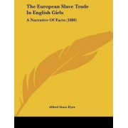 The European Slave Trade in English Girls by Alfred Stace Dyer