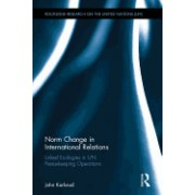 Norm Change in International Relations: Linked Ecologies in Un Peacekeeping Operations