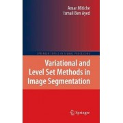 Variational and Level Set Methods in Image Segmentation by Amar Mitiche