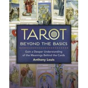 Tarot Beyond the Basics by Anthony Louis