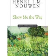 Show ME the Way by Henri J. M. Nouwen