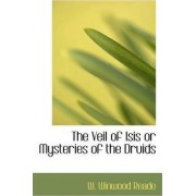 The Veil of Isis or Mysteries of the Druids by W Winwood Reade