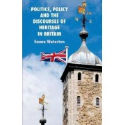 Politics, Policy and the Discourses of Heritage in Britain by Emma Waterton