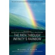 The Path Through Infinity's Rainbow by Michael P Byron