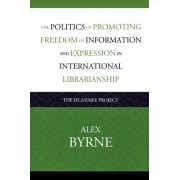 The Politics of Promoting Freedom of Information and Expression in International Librarianship by Alex Byrne