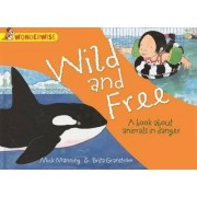 Wild and Free: A Book About Animals in Danger by Mick Manning