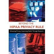Beyond the HIPAA Privacy Rule by Committee on Health Research and the Privacy of Health Information: The HIPAA Privacy Rule