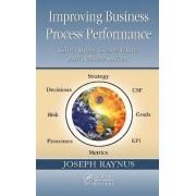 Improving Business Process Performance by Joseph Raynus