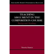 Teaching Argument in the Composition Course by University Timothy Barnett