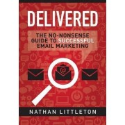 Delivered: the No-Nonsense Guide to Successful Email Marketing by Nathan Littleton
