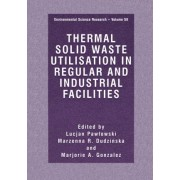 Thermal Solid Waste Utilisation in Regular and Industrial Facilities by Lucjan Pawlowski