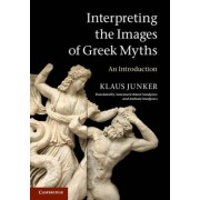 Interpreting the Images of Greek Myths by Klaus Junker