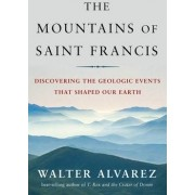 The Mountains of Saint Francis by Walter Alvarez