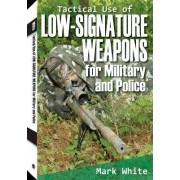Tactical Use of Low-Signature Weapons for Military and Police by Mark White