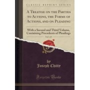 A Treatise on the Parties to Actions, the Forms of Actions, and on Pleading, Vol. 1 of 3 by Joseph Chitty