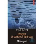 Maigret si cadavrul fara cap - Georges Simenon