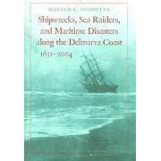 Shipwrecks, Sea Raiders, and Maritime Disasters along the Delmarva Coast, 1632-2004 by Donald G. Shomette