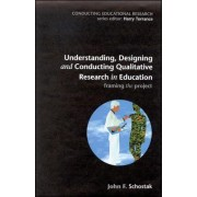 Understanding, Designing and Conducting Qualitative Research in Education by John F. Schostak