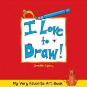 I Love to Draw! by Jennifer Lipsey