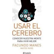 Usar El Cerebro by Facundo Manes
