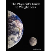 The Physicist's Guide to Weight Loss by Mark Buesing