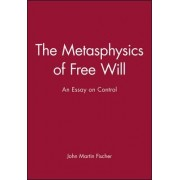 The Metaphysics of Free Will: v. 14 by John Martin Fischer
