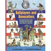 Ballplayers and Bone Setters: One Hundred Ancient Aztec and Maya Jobs You Might Have Adored or Abhorred
