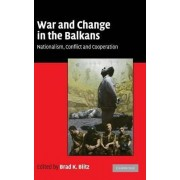 War and Change in the Balkans by Brad K. Blitz