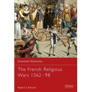 The French Religious Wars 1562-1598 by R. J. Knecht