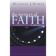 The Mystery of Faith by Michael Rev Himes